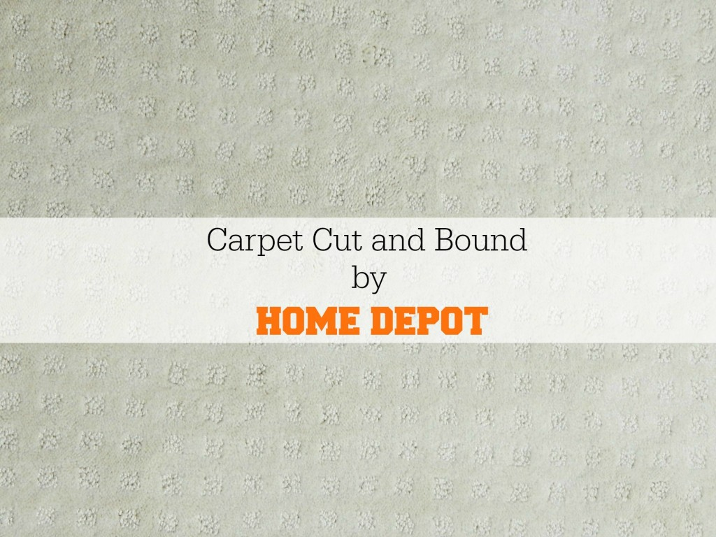 Home Depot Cut and Bound Carpet