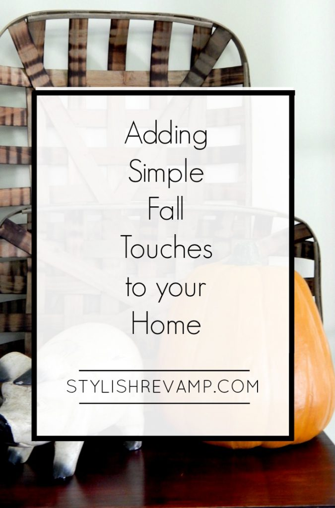 We are adding simple Fall touches to our Home.