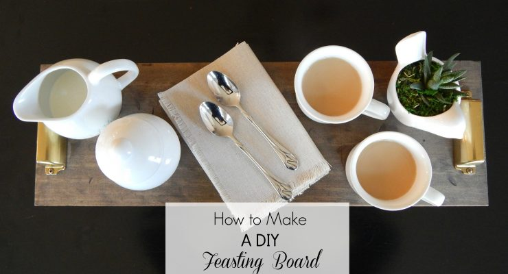 How to Make an Easy DIY Feasting Board