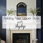 How to get the Fixer Upper Look by Adding Shiplap
